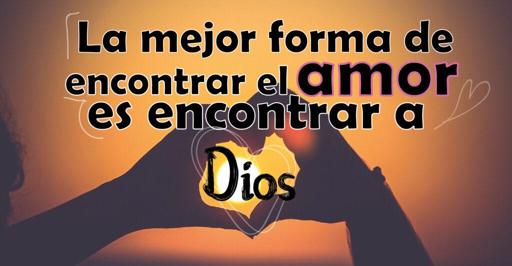 La mejor forma de encontrar el amor es encontrar a Dios