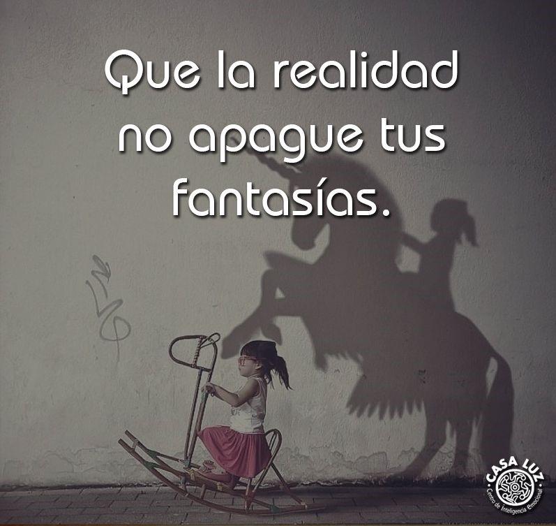 Que la realidad no apague tus fantasías