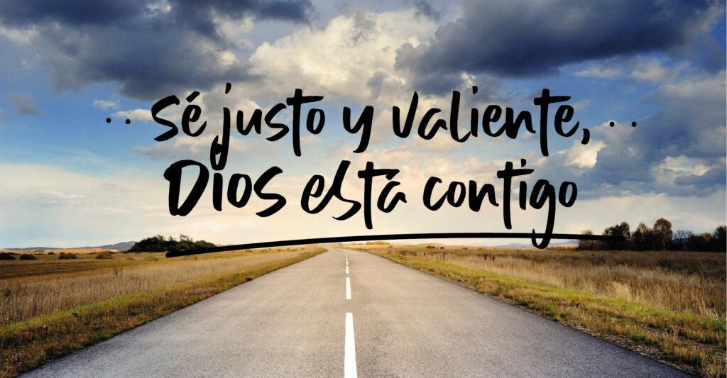 Sé justo y valiente, Dios está contigo