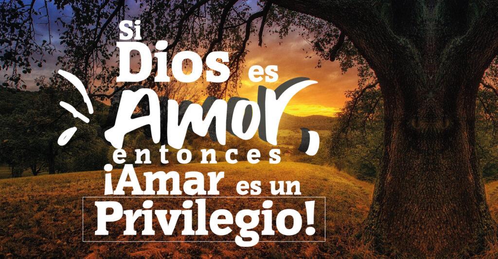 Si Dios es Amor, entonces ¡Amar es un Privilegio!