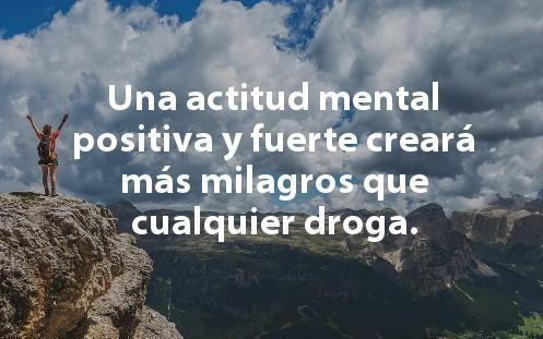 Una actitud mental positiva y fuerte crea milagros