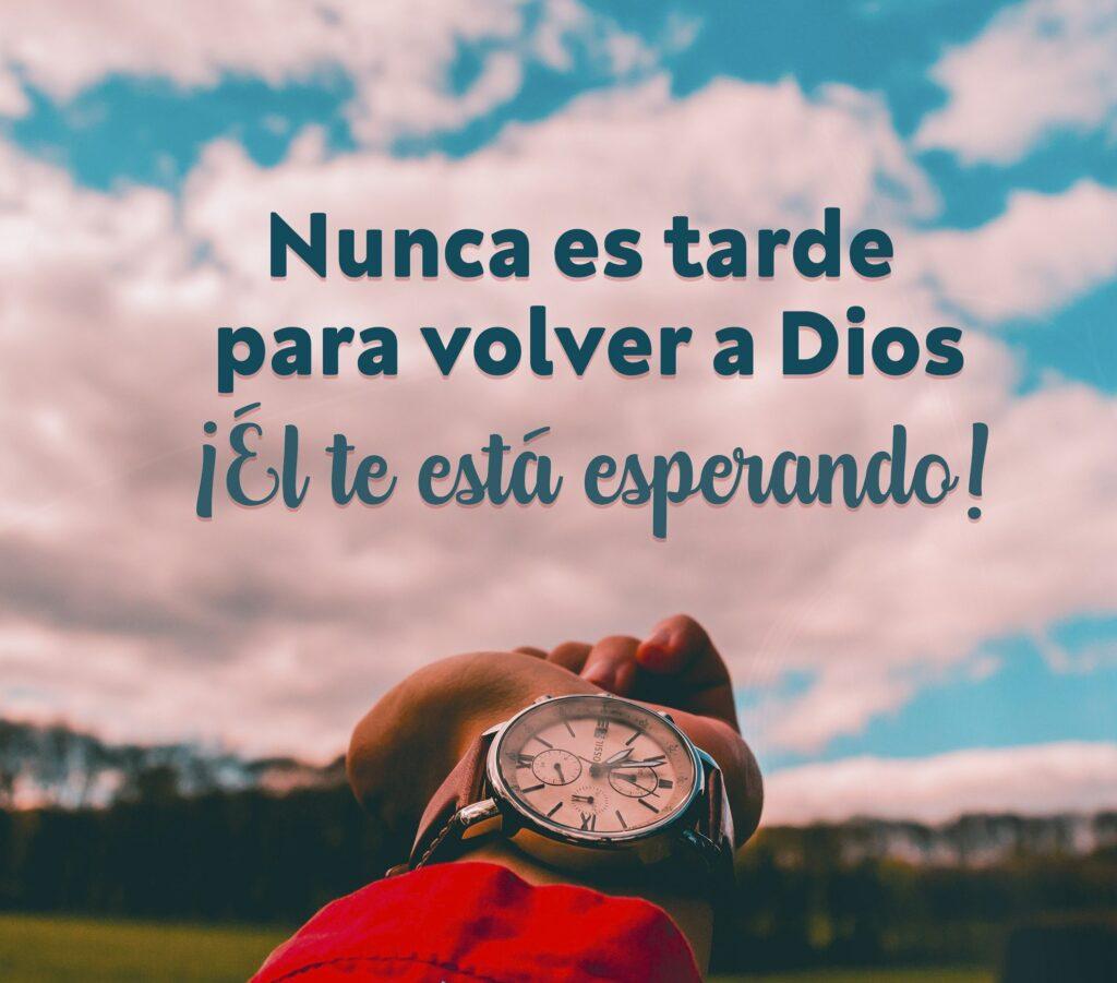 Dios te está esperando, no tardes