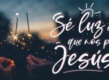 Sé luz, es lo que nos pide Jesús